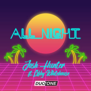 Josh Hunter - All Night (Duo-Tone Remix) - Josh Hunter ft. Libby Whitehouse