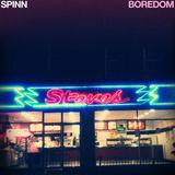SPINN - Boredom