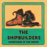 The Shipbuilders - Something in the Water EP