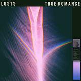 LUSTS - true romance