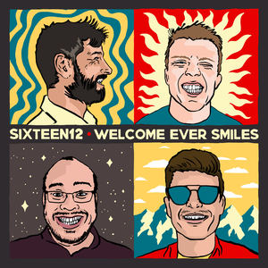 Sixteen12 - Welcome Ever Smiles