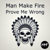 Man Make Fire - Prove Me Wrong