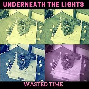 Underneath The Lights - Wasted Time