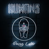 HUMANS - Going Late