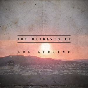 The Ultraviolet - Lost A Friend