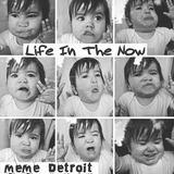 MeMe Detroit - Life in the now