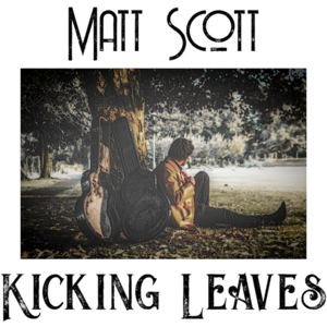 Matt Scott - Kicking Leaves