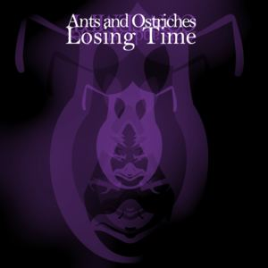 Ants & Ostriches - Losing Time