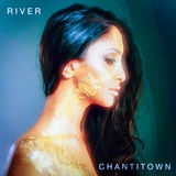 Chantitown - River