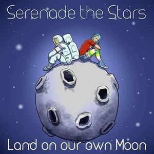 Serenade The Stars - Land On Our Moon