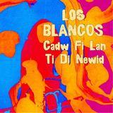 Los Blancos - Cadw Fi Lan