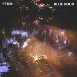 FEHM - Blue Hour