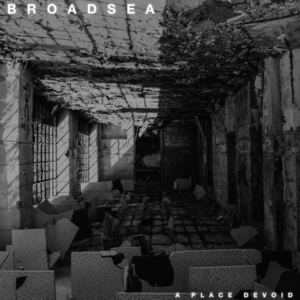 Broadsea - A Place Devoid