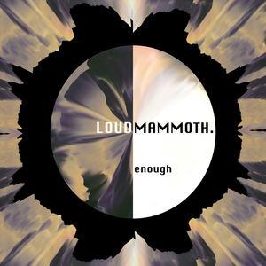 LOUDMAMMOTH. - Enough