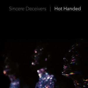 Sincere Deceivers - Hot Handed