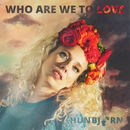 HunBjørn  - Who Are We To Love
