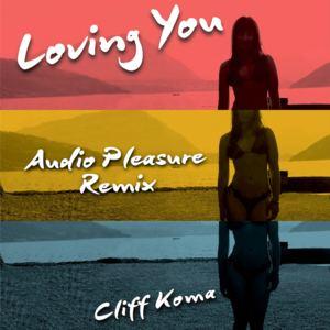 Cliff Koma - Loving You (Audio Pleasure Remix)