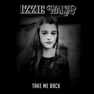 Izzie Walsh  - Take Me Back