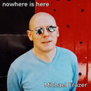 Michael Frazer - Nowhere Is Here
