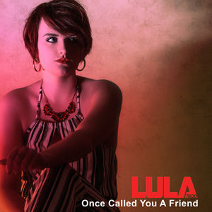 Lula Redd - Once Called You A Friend