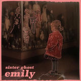 Sister Ghost - Emily