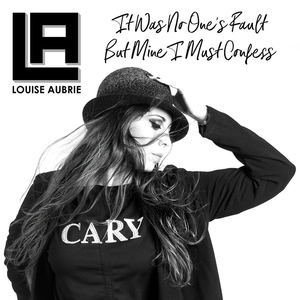 Louise Aubrie - It Was No One's Fault But Mine I Must Confess
