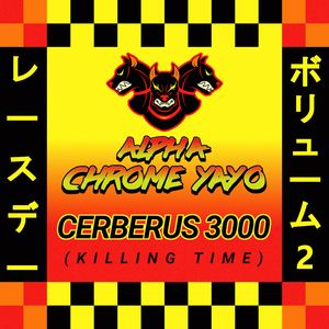 Alpha Chrome Yayo - Cerberus 3000 (Killing Time)