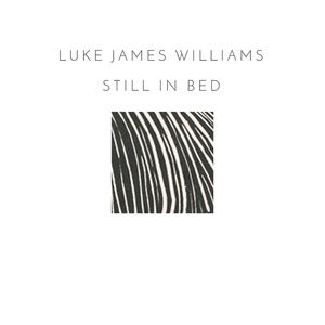 Luke James Williams - Still In Bed (Radio Edit)