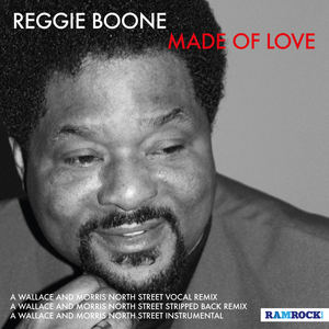 Reggie Boone - Made of Love - A Wallace & Morris 'North Street' Vocal Remix