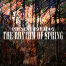 Present Paradox - The Rhyhtm Of Spring
