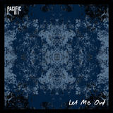 Pacific - Let Me Out