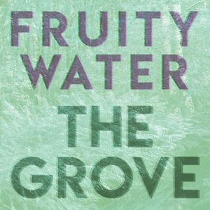 fruity water - The Grove