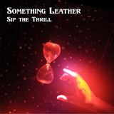 Something Leather - Sip the Thrill