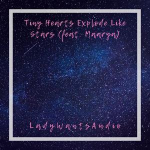 LadyWantsAudio - Tiny Hearts Explode Like Stars (feat. Maarya)