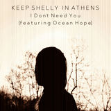 I Don't Need You (feat. Ocean Hope) (Keep Shelly in Athens)