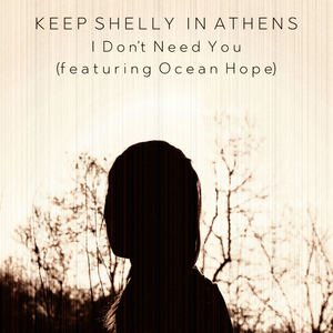 Keep Shelly in Athens - I Don't Need You (feat. Ocean Hope)