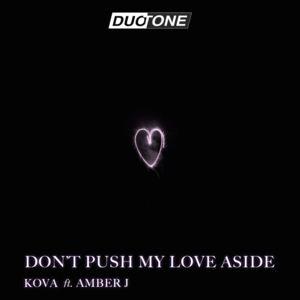 Kova - Don't Push My Love Aside (feat. Amber J) RADIO EDIT