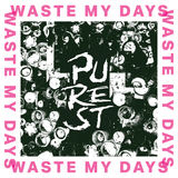 PUREST - Waste My Days