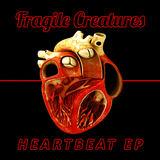 Fragile Creatures - Heart Beat EP