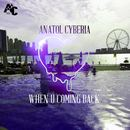 Anatol Cyberia - Anatol Cyberia - When U Coming Back