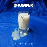 THUMPER - In My Room