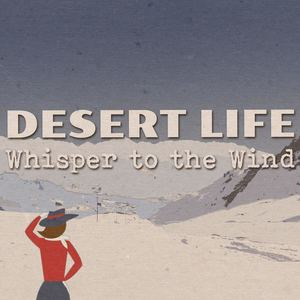 Desert Life - Whisper to the Wind