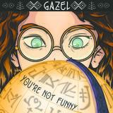 Gazel - You're Not Funny