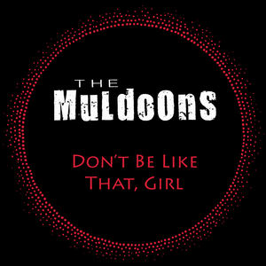 The Muldoons - Don't Be Like That, Girl
