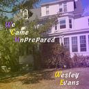 Wesley Evans - We Came Unprepared