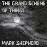 Mark Shepherd - The Grand Scheme of Things
