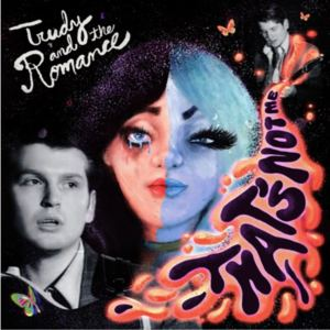 Trudy and the Romance - That's Not Me