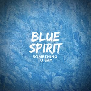 Blue Spirit - Something to Say