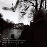 Mock Deer - How We Used to Live