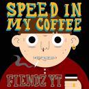 Fiendz YT - Speed In My Coffee